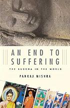 An end to suffering : the Buddha in the world