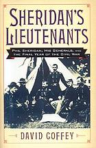 Sheridan's lieutenants : Phil Sheridan, his generals, and the final year of the Civil War