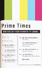 Prime times : writers on their favorite TV shows