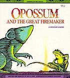 Opossum and the great firemaker