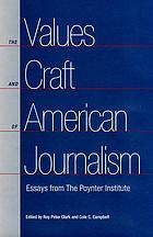 The values and craft of American journalism : essays from the Poynter Institute