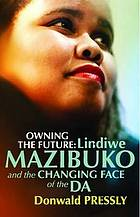 Owning the future : Lindiwe Mazibuko and the changing face of the DA