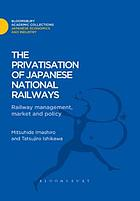 The privatisation of Japanese national railways : railway management, market and policy