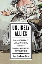 Unlikely allies : how a merchant, a playwright, and a spy saved the American Revolution