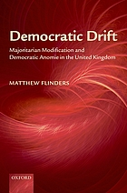 Democratic drift : majoritarian modification and democratic anomie in the United Kingdom