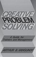 Creative problem solving : a guide for trainers and management