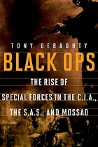 Black ops : the rise of special forces in the C.I.A, the S.A.S, and Mossad