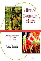A history of homosexuality in Europe : Berlin, London, Paris, 1919-1939, volume I & II