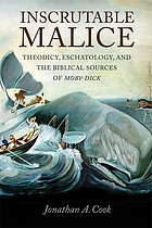 Inscrutable malice : theodicy, eschatology, and the biblical sources of Moby-Dick