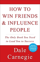 How to win friends and influence people : The first - and still the best - book of its kind - to lead you to success.