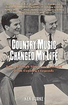 Country Music Changed My Life : Tales of Tough Times and Triumph from Country's Legends.