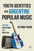 Youth identities and Argentine popular music : beyond tango