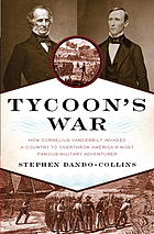 Tycoon's war : how Cornelius Vanderbilt invaded a country to overthrow America's most famous military adventurer