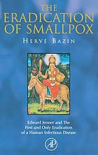 The eradication of smallpox : Edward Jenner and the first and only eradication of a human infectious disease
