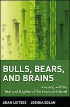 Bulls, bears, and brains : investing with the best and brightest of the financial Internet