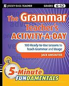 The grammar teacher's activity-a-day : 180 ready-to-use lessons to teach grammar and usage, grade 5-12