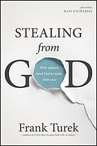 Stealing from God : why atheists need God to make their case