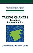 Taking chances : essays on rational choice