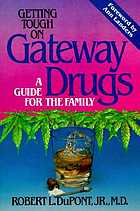 Getting tough on gateway drugs : a guide for the family