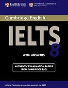 Cambridge IELTS 8 : examination papers from University of Cambridge ESOL examinations. Student's book with answers.