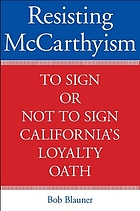 Resisting McCarthyism : to sign or not to sign California's loyalty oath