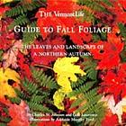Vermont life's guide to fall foliage : the leaves and landscapes of a northern autumn