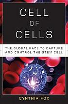 Cell of cells : the global race to capture and control the stem cell