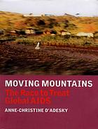 Moving mountains : the race to treat global AIDS