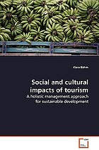 Social and cultural impacts of tourism : a holistic management approach for sustainable development