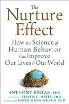 The nurture effect : how the science of human behavior can improve our lives and our world