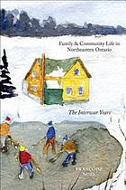 Family and community life in northeastern Ontario : the interwar years