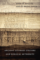 The lost world of scripture : ancient literary culture and biblical authority