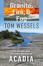 Granite, fire, and fog : the natural and cultural history of Acadia