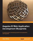AngularJS web application development blueprints : a pratical guide to developing powerful web applications with AngularJS