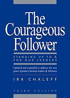 The courageous follower : standing up to & for our leaders