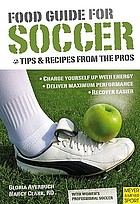 Food guide for soccer : tips and recipes from the pros