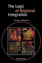 The logic of regional integration : Europe and beyond