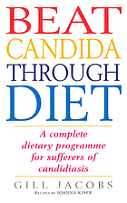 Beat Candida through diet : a complete dietary programme for sufferers of Candidiasis