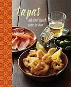 Tapas : and other Spanish plates to share.