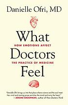 What doctors feel : how emotions affect the practice of medicine