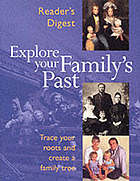 Reader's Digest explore your family's past : trace your roots and create a family tree.