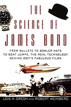 The science of James Bond : from bullets to bowler hats to boat jumps, the real technology behind 007's fabulous films