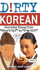 Dirty Korean : everyday slang from what's up? to f*%# off!