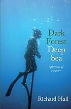 Dark forest, deep sea : reflections of a hunter