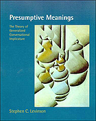Presumptive meanings : the theory of generalized conversational implicature