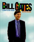 Bill Gates : computer king