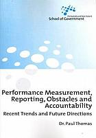 Performance measurement, reporting, obstacles and accountability : recent trends and future directions