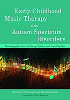 Early childhood music therapy and autism spectrum disorders : developing potential in young children and their families