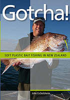 Gotcha! : fishing with soft plastic baits in New Zealand