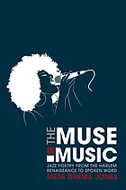 The muse is music : jazz poetry from the Harlem Renaissance to spoken word